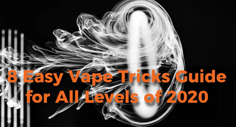 8 Easy Vape Tricks Guide for All Levels of 2020