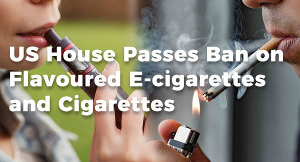 US House Passes Ban on Flavoured E-cigarettes and Cigarettes