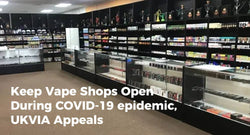 Keep Vape Shops Open During COVID-19, UKVIA Appeals