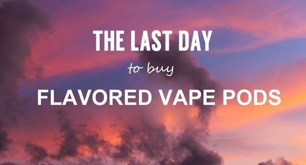 It is the Last Day to Buy Flavoured Vape Pods in the US