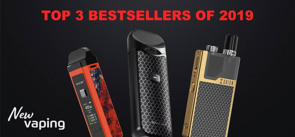 Top 3 Bestsellers of 2019: Why Are Vapers Crazy About Them?