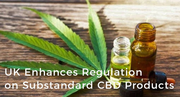 UK Enhances Regulation on Substandard CBD Products
