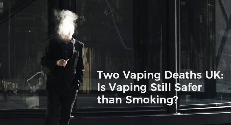 Two Vaping Deaths UK: Is Vaping Still Safer than Smoking?