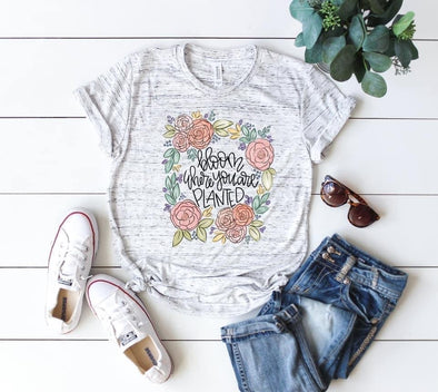 Bloom Where You Are Planted - Sublimation Transfer