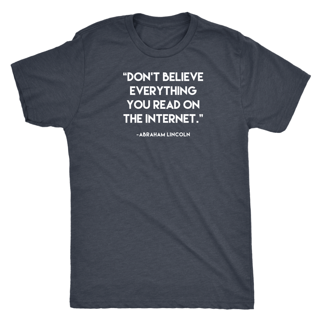 Don't Believe Everything - Dark Shirt