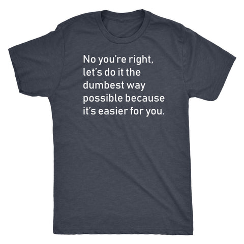 Image of No you're right - Men's Dark Shirt