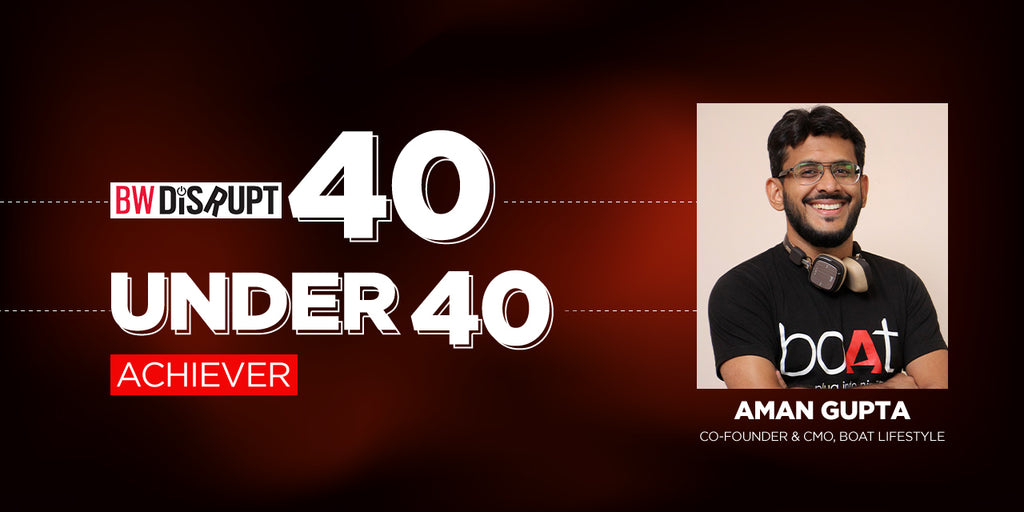 boAt Co-Founder, Aman Gupta, Featured In BW Disrupt 40 Under 40 Awards