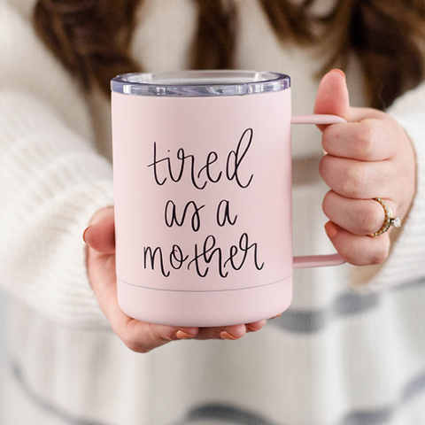 Tired As A Mother Stainless Steel Mug