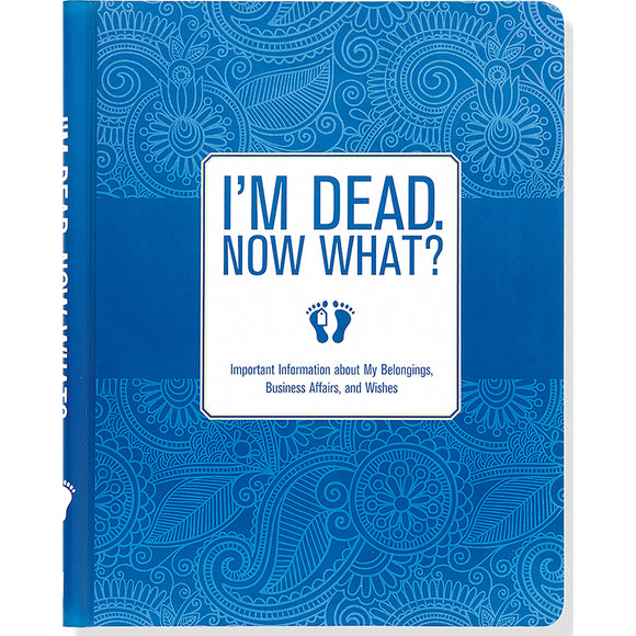 I'm Dead, Now What! Organization Notebook