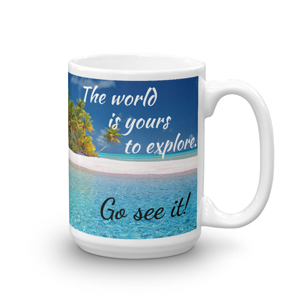 The World Is Yours to Explore. Go See It! Mug