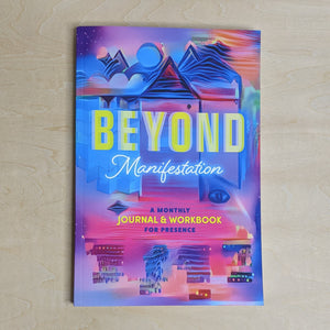 "Neon multicolor notebook cover with the title ""Beyond Manifestation, a monthly journal & workbook for presence"""