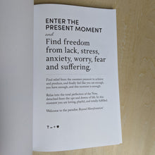 "Load image into Gallery viewer, white page with black text reads ""enter the present moment & find freedom from lack, stress, anxiety, worry, fear, and suffering"" with a paragraph underneath"