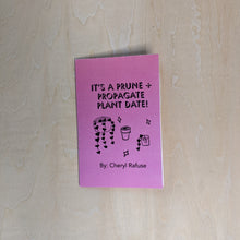 "Load image into Gallery viewer, Hot pink mini zine with black text that reads ""it's a prune and propagate plant date!"" with an illustrated image of 3 potted plants and stars."