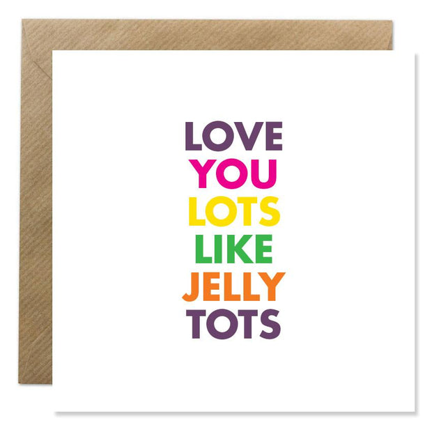 GIFT CARD - 'LOVE YOU LOTS LIKE JELLY TOTS'
