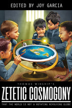 Zetetic Cosmogony: That The World Is Not A Rotating Revolving Globe Ebook