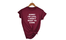 SORRY I'M LATE T-SHIRT