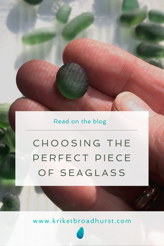 choosing the perfect piece of seaglass for jewellery Kriket Broadhurst jewelry