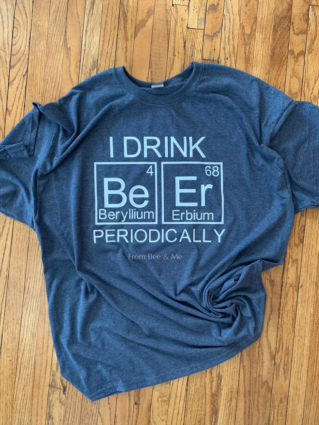 I Drink Beer Periodically T-shirt