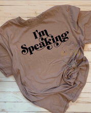 Load image into Gallery viewer, I'm Speaking T-shirt