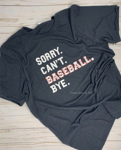 Sorry Can't Baseball Bye T-shirt