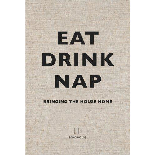 EAT DRINK NAP - Soho House