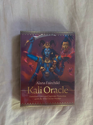 Kali Oracle Ferocious Grace and Supreme Protection with the Wild Divine Mother By: Alana Fairchild