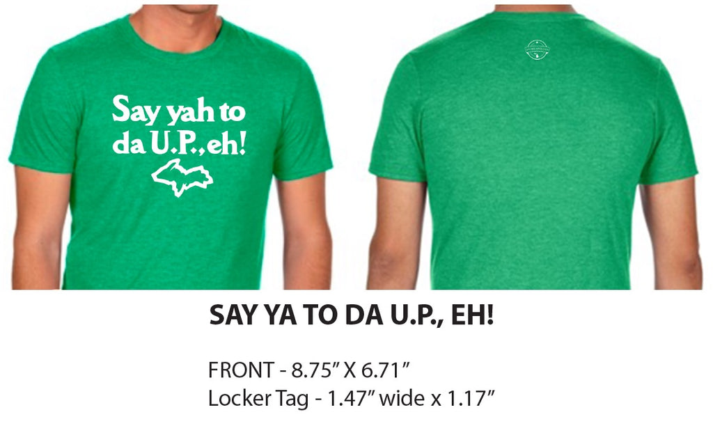 Say Yah to da U.P., eh! T-Shirt