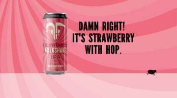Our Milkshake IPA brings all the boys to bar