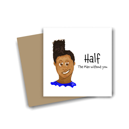 Half the Man Without You Card