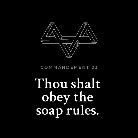 thou shalt obey the soap rules