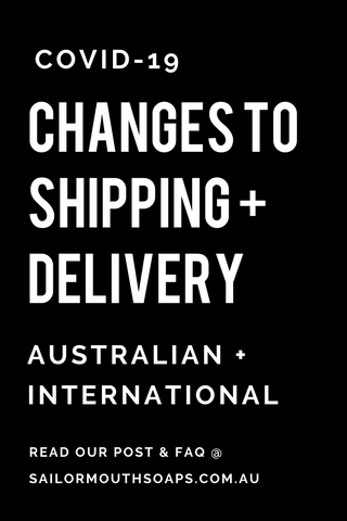 SAILOR MOUTH SOAPS COVID 19 SHIPPING DELIVERY UPDATE AUSTRALIA INTERNATIONAL