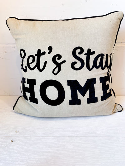 Let's Stay Home...It's Better Here Pillow