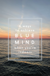 6 Ways to Achieve BLUE MIND During Stay at Home Orders