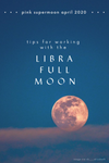 Tips for Working with the Libra Full Moon (April PINK Supermoon)