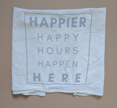 happier happy hours happen here tea towel