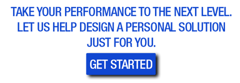 Take your performance to the next level. Let us help design a personal solution just for you.