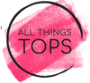ALL THINGS TOPS