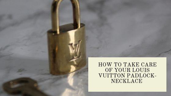 How to take care of your Louis Vuitton padlock-necklace?