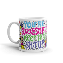 Load image into Gallery viewer, You're Awesome Keep that Shit Up - 11oz Mug