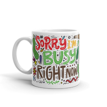 Load image into Gallery viewer, Sorry I'm Busy Right Now - 11oz Mug