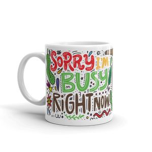 Sorry I'm Busy Right Now - 11oz Mug