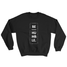 Be Humble Sweatshirt