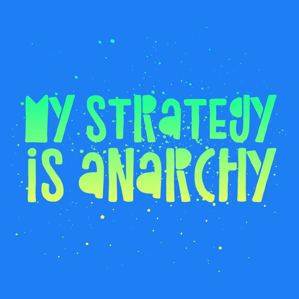 Anarchy... I like it