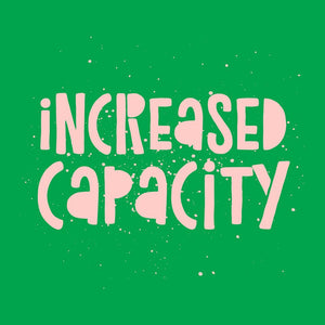 Increased capacity...