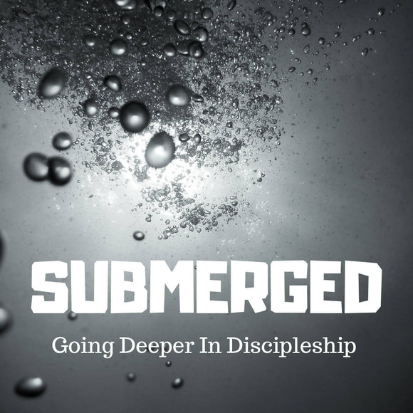 Submerged: Thee Lessons On Deeper Discipleship