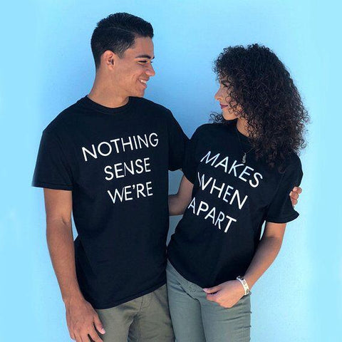 Nothing Makes Sense When We're Apart Slogan Letter Print T-shirt O Neck Funny Casual Couple t shirt for Lovers Gift Tees clothes T Shirt Couple Mon Mini Moi