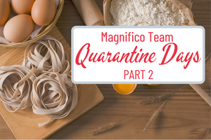 Magnifico Team Quarantine Days PART TWO.