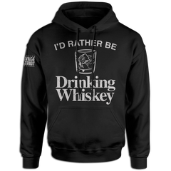 I'd Rather Be Drinking Whiskey Hoodie