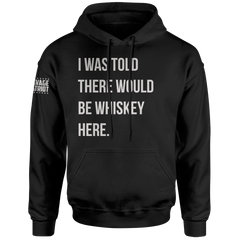 I Was Told There Would Be Whiskey Here Hoodie
