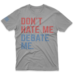 Don't Hate Me Debate Me Shirt
